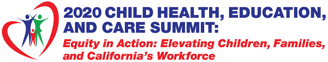 2020 Summit Logo Child Health, Education and Care Summit Equity in Action Elevating Children, Families, and California's Workforce
